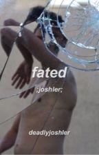 fated ; joshler by deadlyjoshler