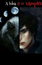 A loba e o vampiro.  by escritora_loba