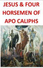 Jesus & Four Horsemen Of Apo-Caliphs by MichaelMeade1
