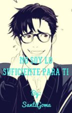 No soy suficiente para ti by SantiGoma