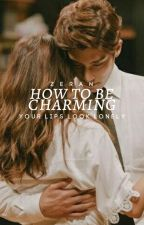 How To Be Charming ✓ by stardustingstudio
