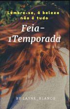 Feia- Parte I by Layne_Blanco