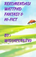 Rekomendasi Cerita Wattpad Khusus Genre Fantasy Dan Hi-fict by widyaputri93