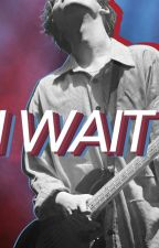 I WAIT by moonclair