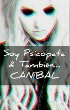 Soy Psicópata.... Y También, CANÍBAL by FerCachetes09