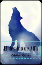 El destino del Alfa by CristianGarces32
