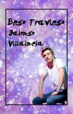 Beso Travieso ~Jalonso Villalnela~ by Soyfervillalpando