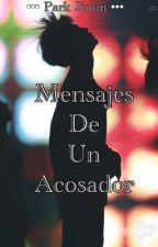Mensajes De Un Acosador •{P.JM}• by misteriousben