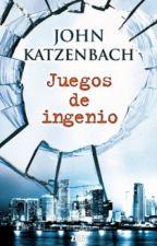Juegos de Ingenio - John Katzenbach by juliolafuente79