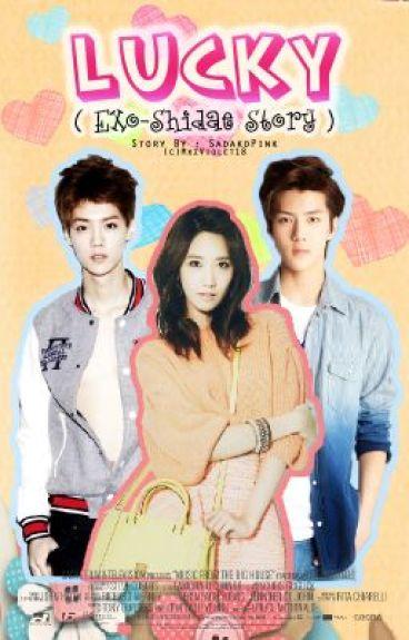 Lucky (EXO-Shidae Story )