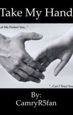 Take My Hand And Don't Let Go by CamryR5fan