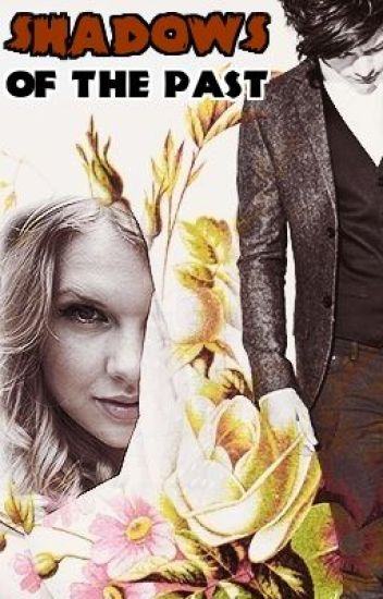 Shadows Of The Past  [Haylor AU]  //Harry Styles And Taylor Swift//