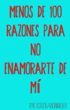 Menos De 100 Razones Para No Enamorarte De Mí by Choco-Late88