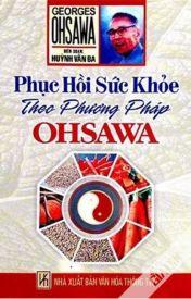 Đọc Truyện PHỤC HỒI SỨC KHỎE THEO PHƯƠNG PHÁP OHSAWA - Phong Ba Huỳnh