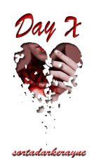 Day X   ✔ by sortadarkerayne