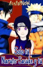 Solo tú (Naruto y tú) by AlisPoPNow