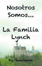 Nosotros Somos... La Familia Lynch  by -taexkook