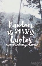 Random Meaningful Quotes  by xoxorandomgirlxoxo