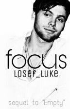 "Focus | lashton (Sequel to ""Empty"") by Loser_Luke"