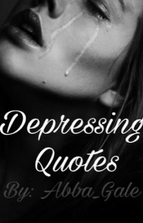 Depressing Quotes  by Abba_Gale