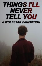 Things I'll Never Tell You ★ Wolfstar by cruciatxs