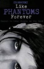 Like Phantoms Forever (Sequel to Like Ghosts in the Snow) by cellabratience