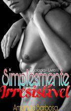 Simplesmente Irresistível #2 by AutoraAmandaBarbosa