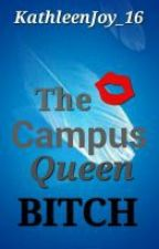 The Campus QUEEN BITCH (Editing And Revising) by KathleenJoyblue_16