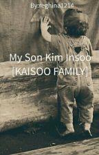 My Son Kim Insoo [KAISOO FAMILY] by reghina1214