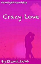 Crazy Love [COMPLETE] by Eland_th04