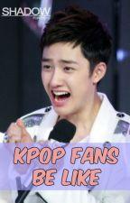 KPOP Fans Be Like by lexieveronica