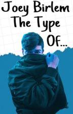 Joey Birlem The Type Of... by -Dxnx-