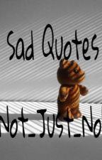 Sad Quotes by FandomTrashEm