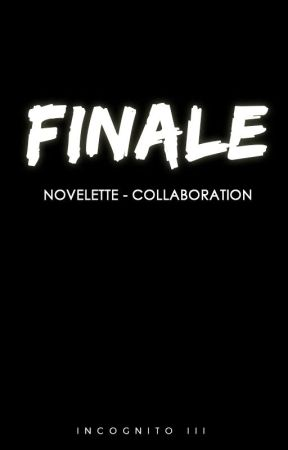 Finale - Novelette Collaboration by WattIncognito