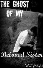 The Ghost Of My Beloved Sister by wolfykikyu