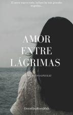 Amor entre Lágrimas by DonaGlezRom20th