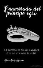 Enamorada Del Príncipe Ogro | Próximamente by Imperfect-w-