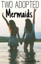 Two Adopted Mermaids (One Direction Adoption Story) (New) Slow Updating) by Twixxed_Styles