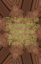 To Love is to Destroy (Mika Reyes and Ara Galang Fan fiction) by mikaandaraalways