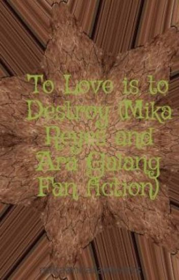 To Love is to Destroy (Mika Reyes and Ara Galang Fan fiction)