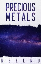 Precious Metals (On Hold) by reelru