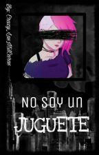 ~No soy un juguete~ [FnafHs (Deuz x Maggie)] by Crazy_LasMilCaras