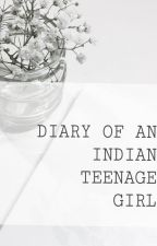 Diary of An Indian Teenage Girl by RebElliCiouS