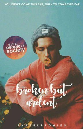 Broken But Ardent ✔ by pastelpeonies