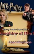 Daughter of Black (A Harry Potter Love Story) by AppealingRose