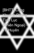 [BHTT] Cung Khuynh Phong Tình Lục (Phiên Ngoại) - Từ Huyên by NightBlood0412
