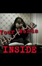 Your Words Hurt Me INSIDE by QueenyVien