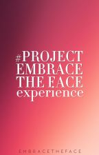 The #ProjectEmbraceTheFace Experience by embracetheface