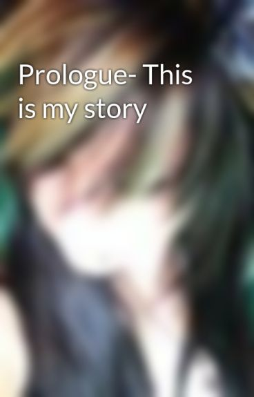 Prologue- This is my story by BryannaRobbins