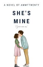 She's Mine (EDITING) by AMMT20